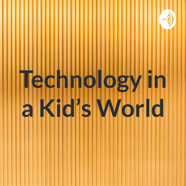 Technology in a kids world