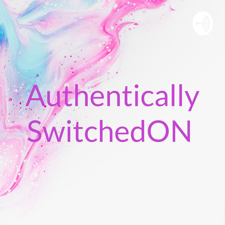 Authentically SwitchedON