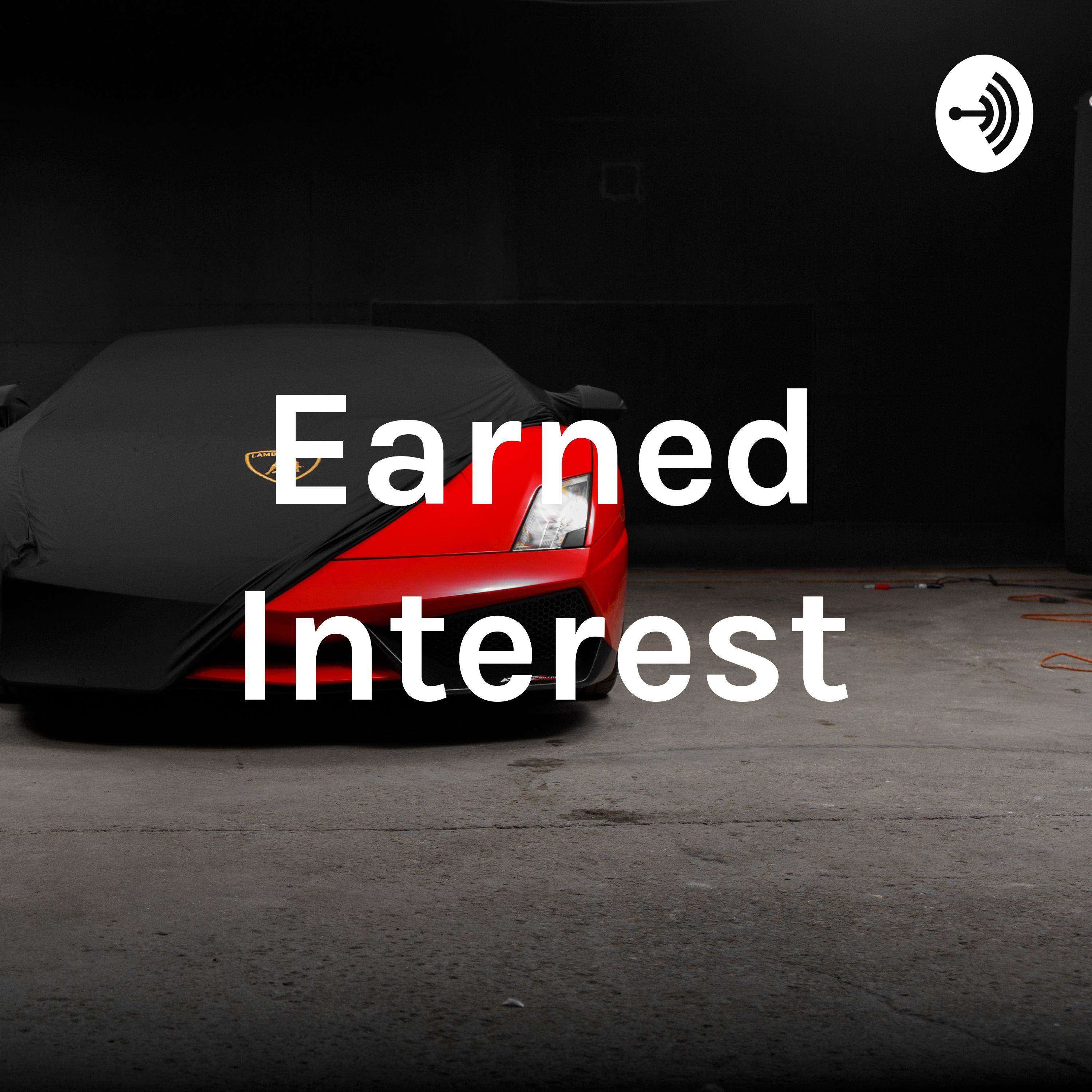 Welcome to Earned Interest where you will learn the How to of building wealth.