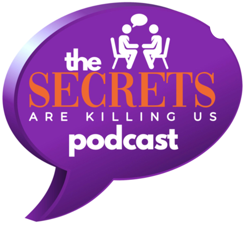 The Secrets Are Killing Us