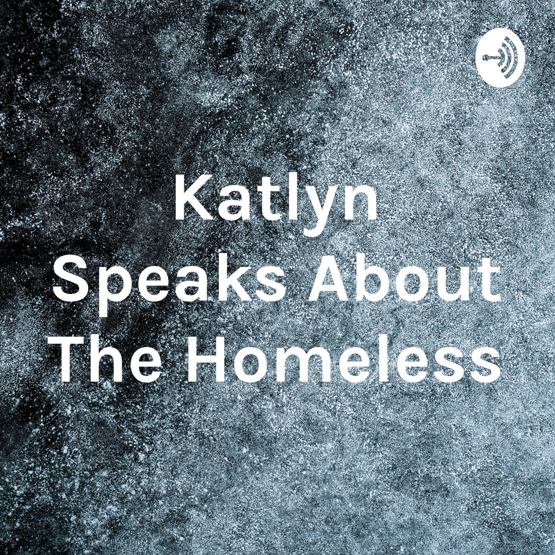 Katlyn Speaks About The Homeless.