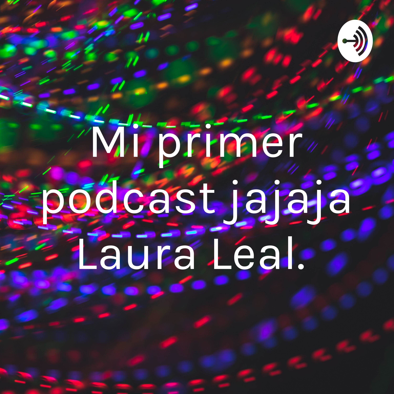 Mi primer podcast jajaja Laura Leal. (Trailer)