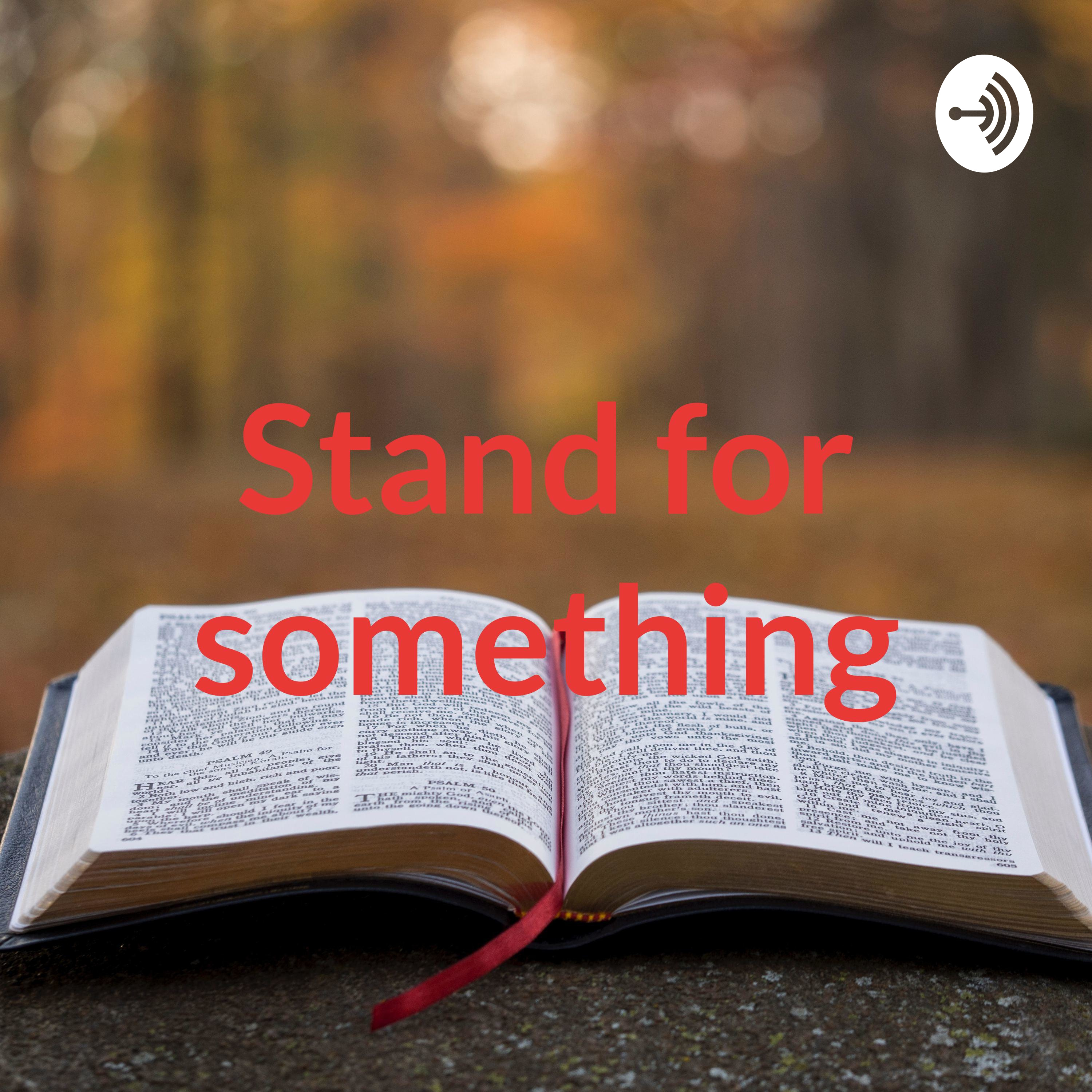 Stand for something or fall for ANYTHING!