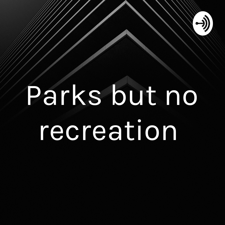 Parks but no recreation