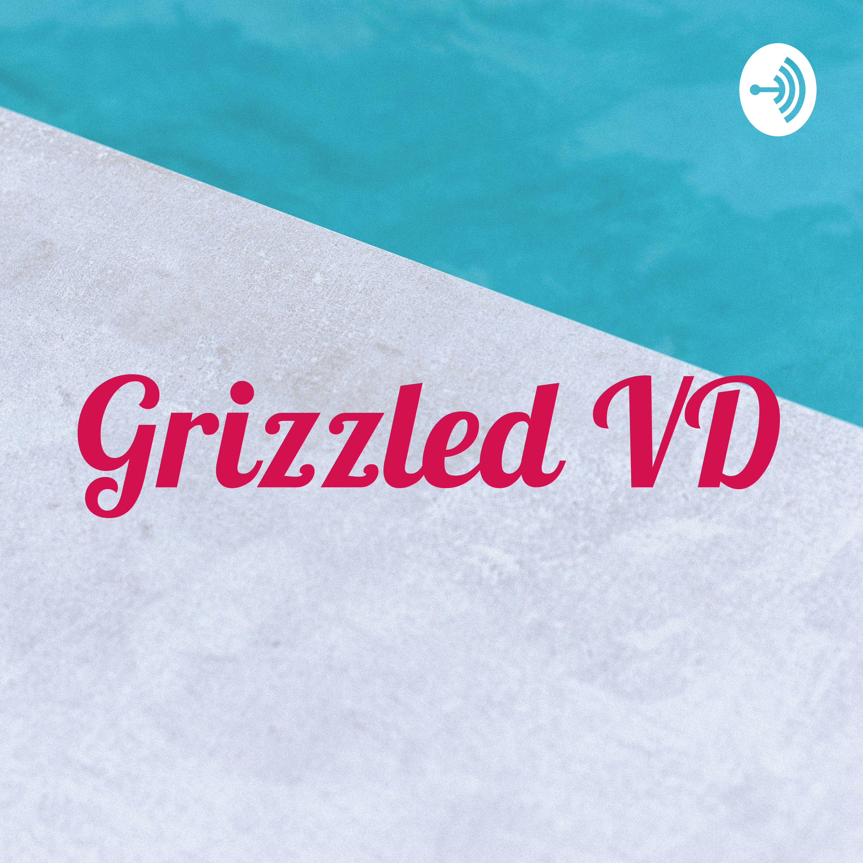 Grizzled VD Podcast 1-29-20