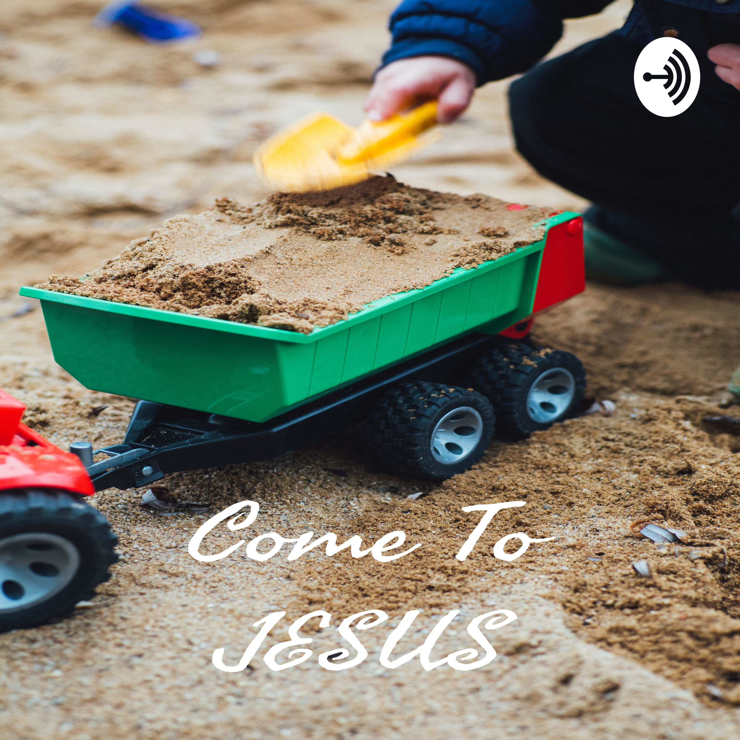 Come To JESUS
