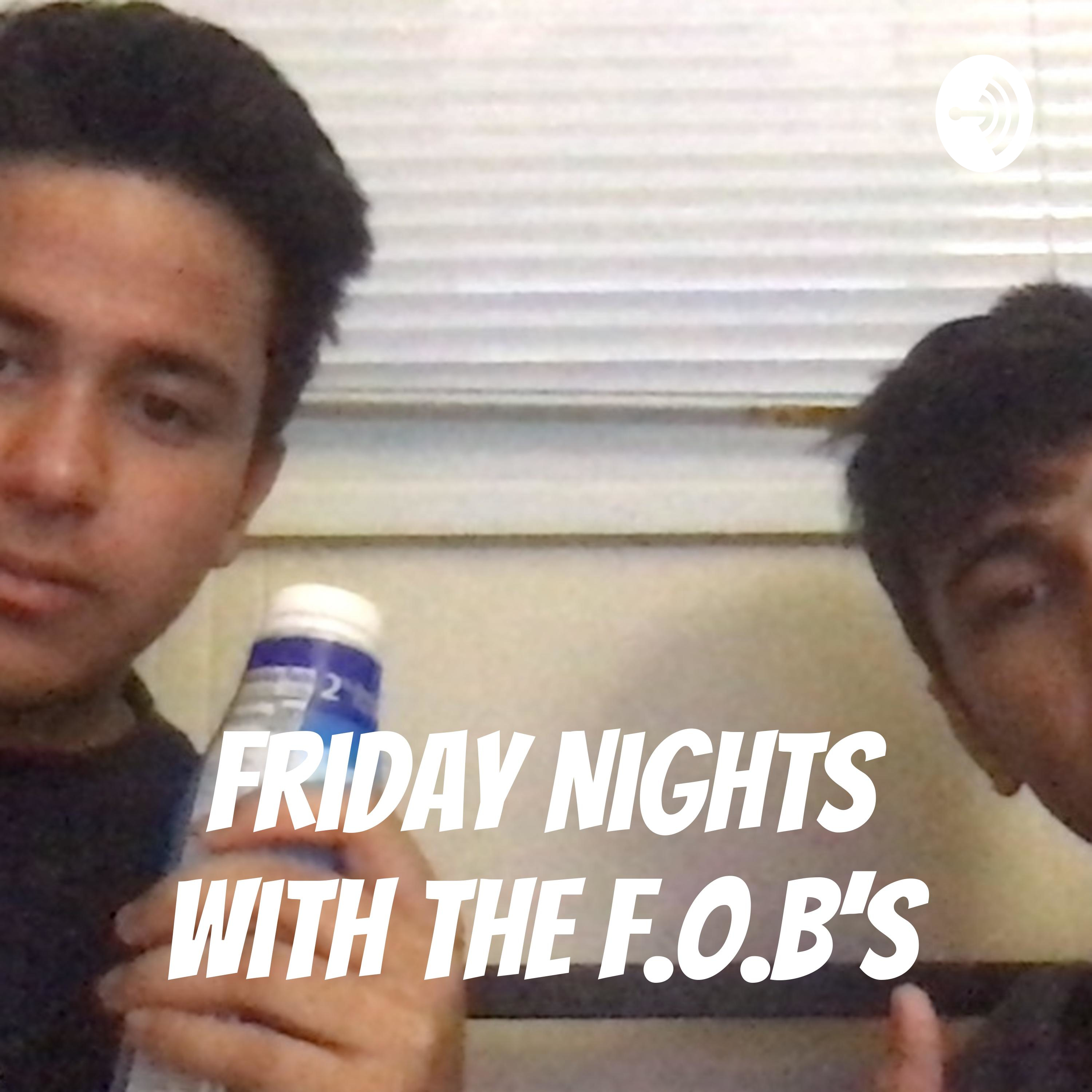 Friday Nights with the F.O.B's