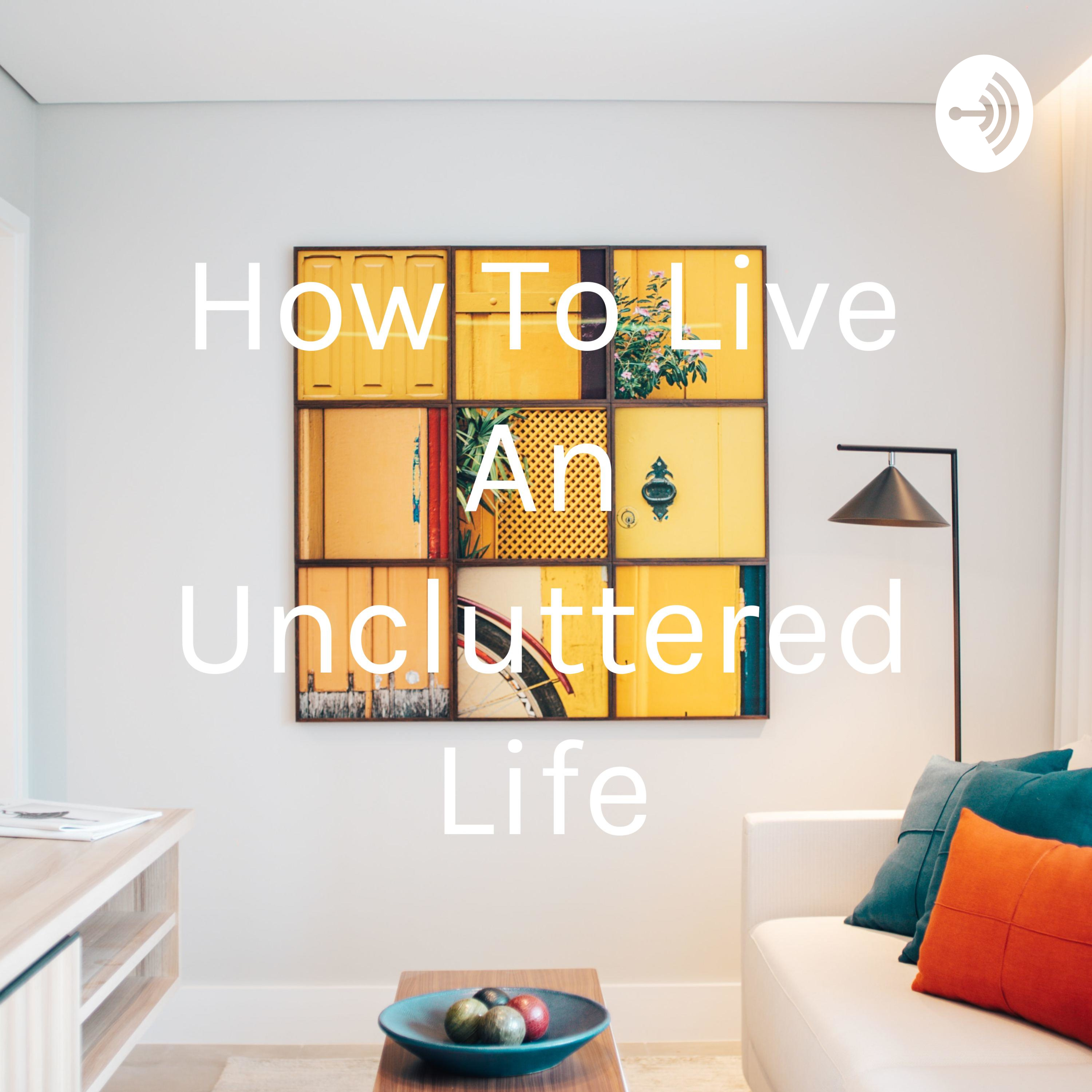 How To Live An Uncluttered Life (Trailer)