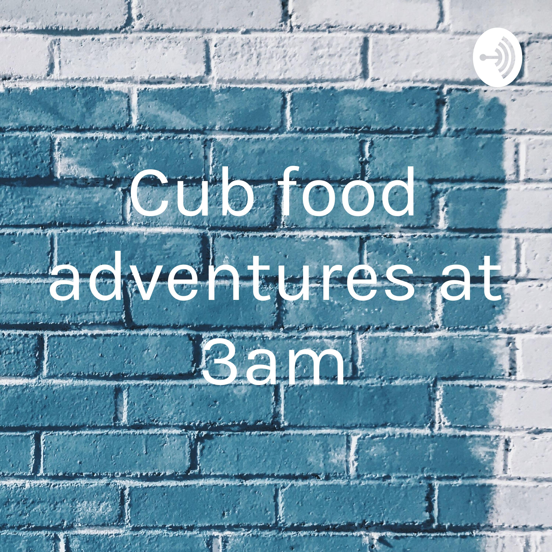 Cub food adventures at 3am