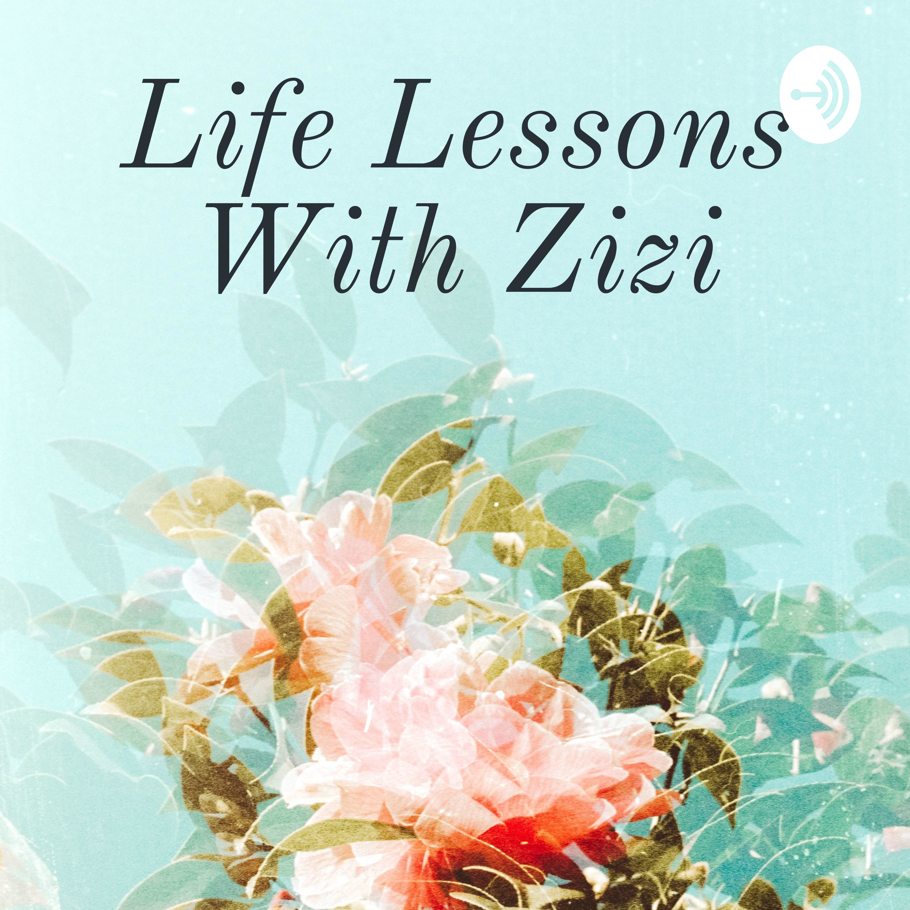 Life Lessons With Zizi