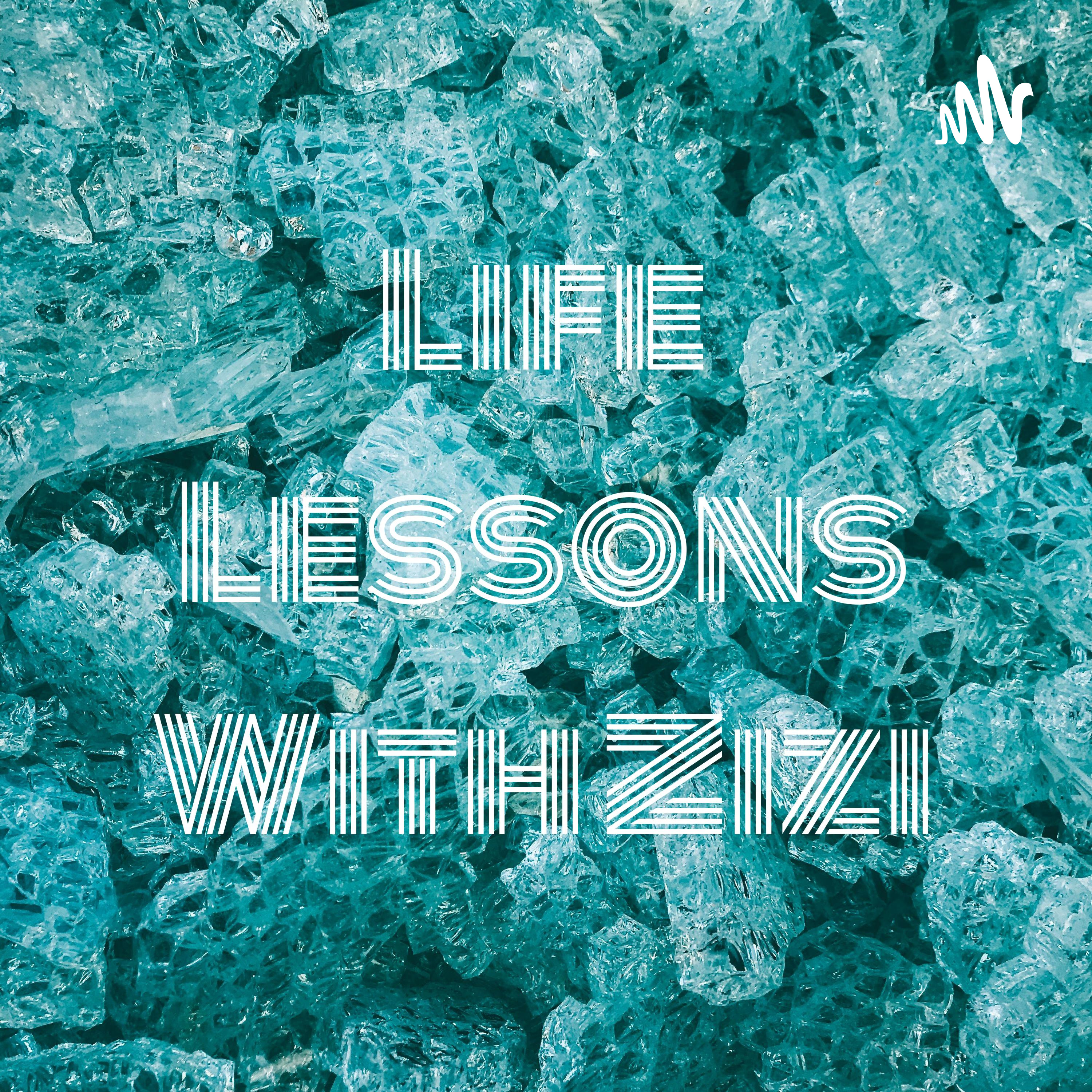 Life Lessons With Zizi podcast