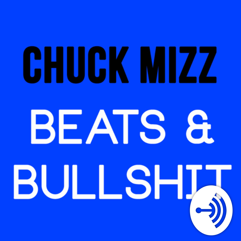 Chuck Mizz: Beats and Bullshit | Listen via Stitcher for