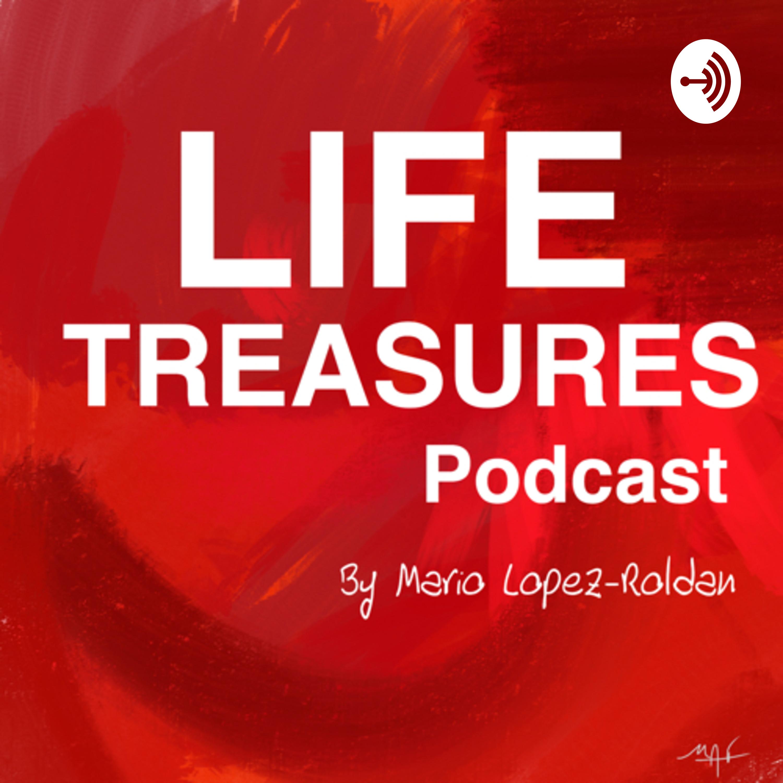 LIFE TREASURES Podcast By Mario LR