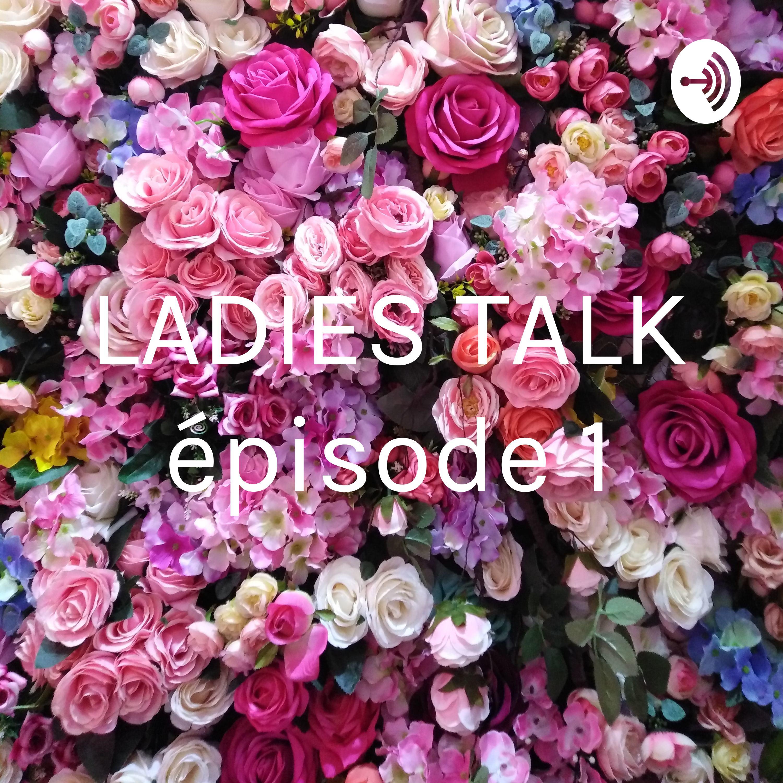LADIES TALK épisode 1