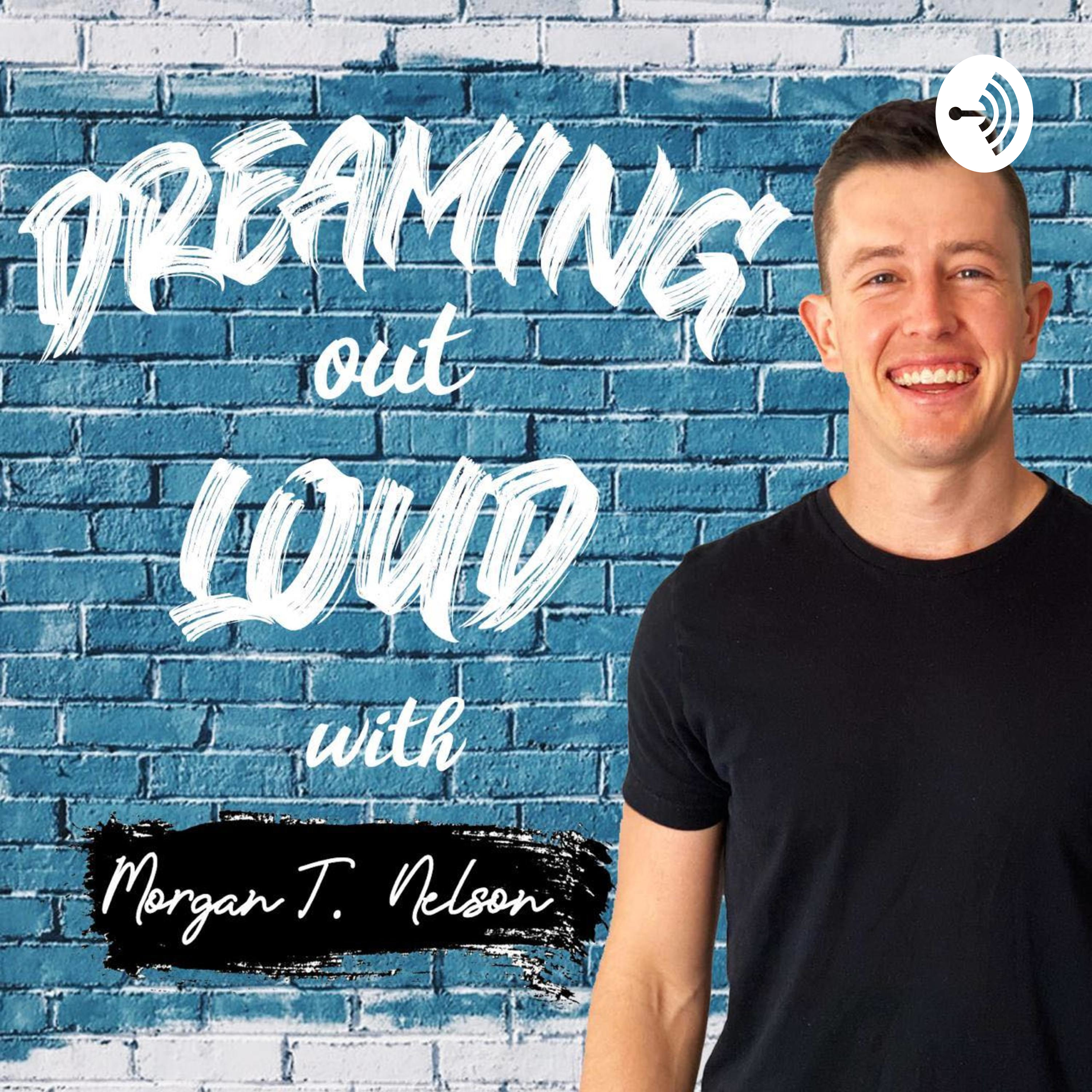 Dreaming Out Loud With Morgan T Nelson