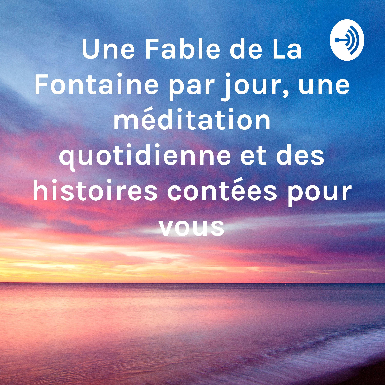 Une Fable de La Fontaine par jour, une méditation quotidienne et des histoires contées pour vous