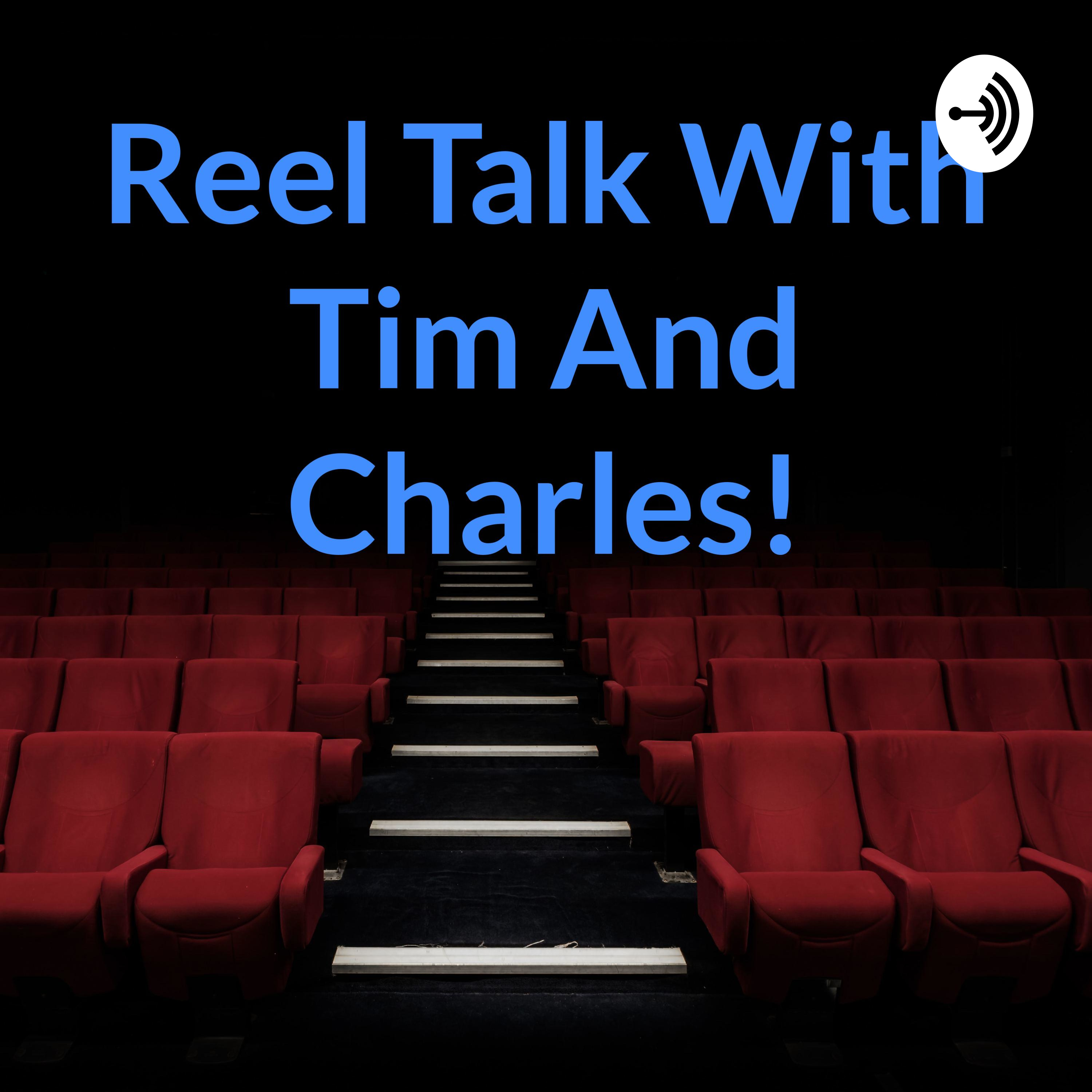 Reel Talk With Tim And Charles!