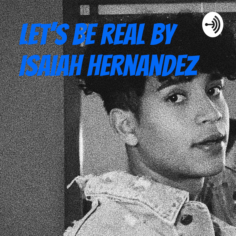 Let's be real by Isaiah Hernandez