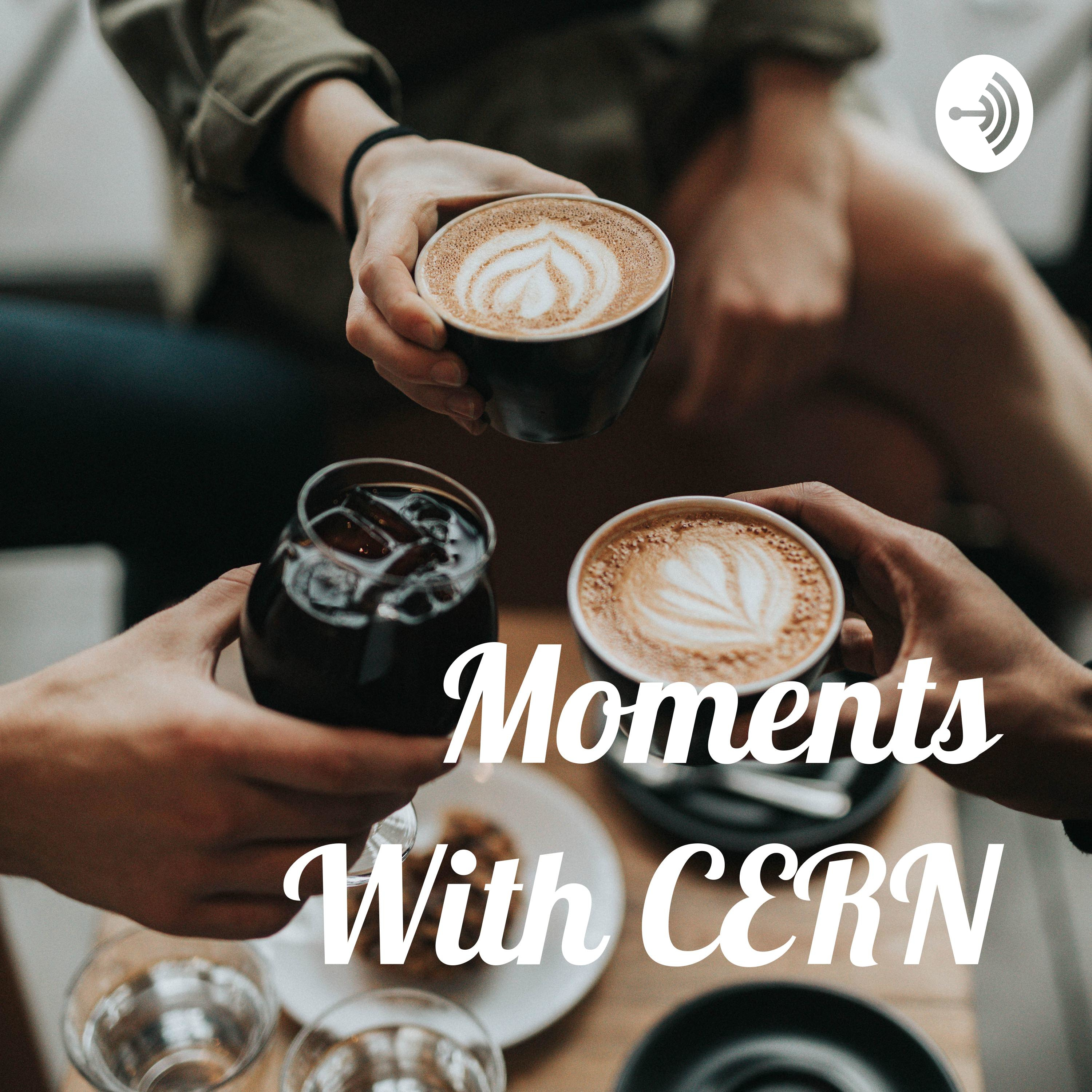 Moments With CERN podcast