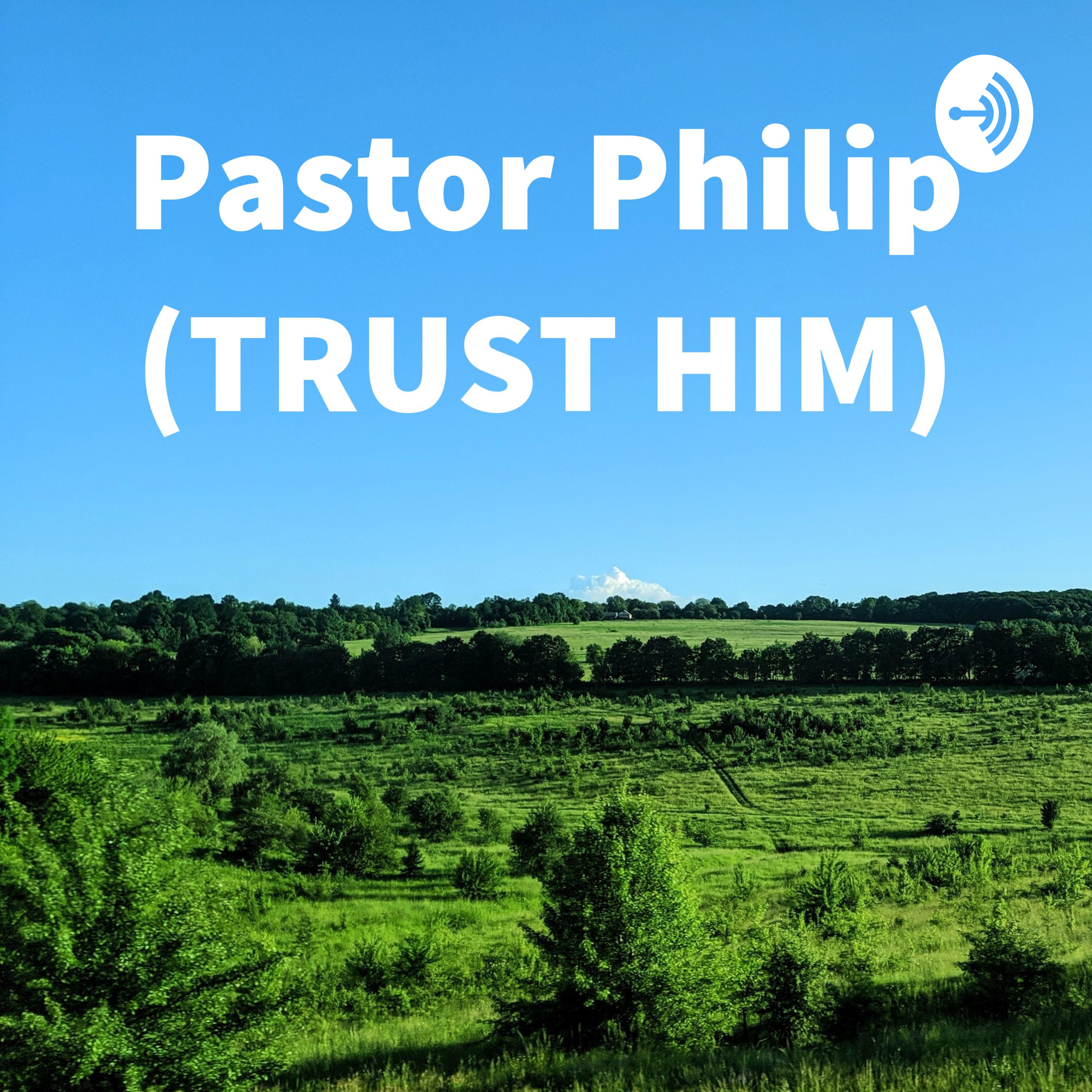 Pastor Philip (TRUST HIM)