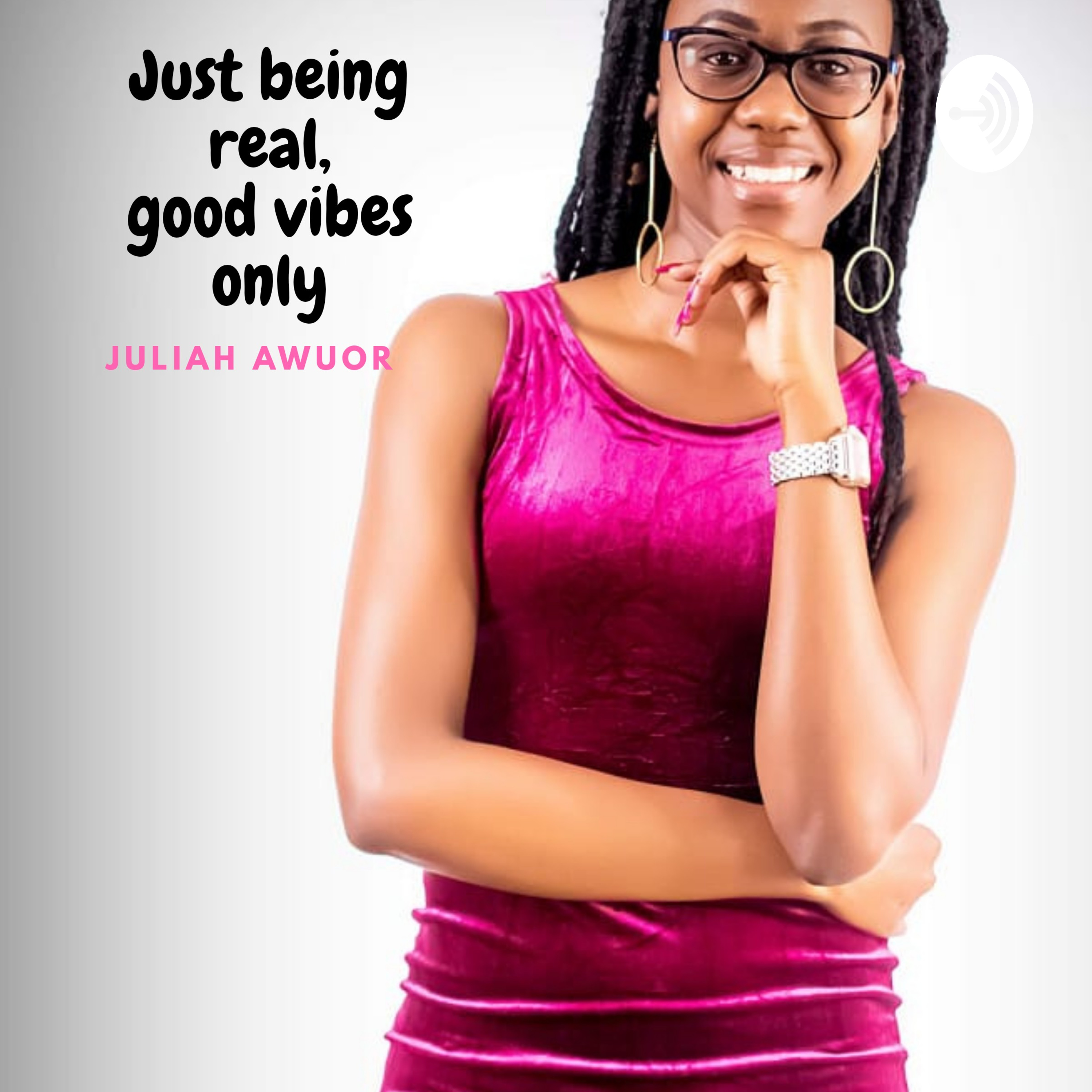Just being real, Good Vibes Only By Juliah Awuor