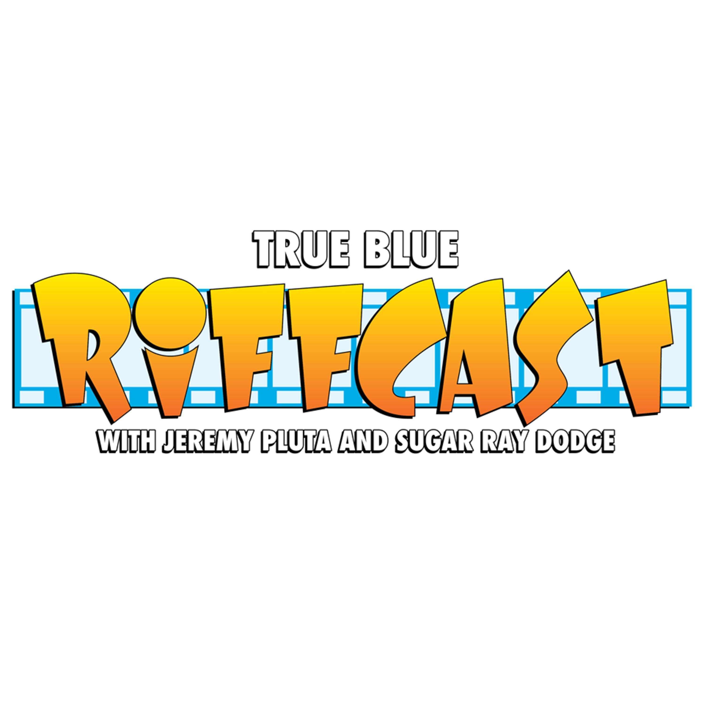 True Blue RiffCast Episode 3: Get Me, I'm Eric Roberts!