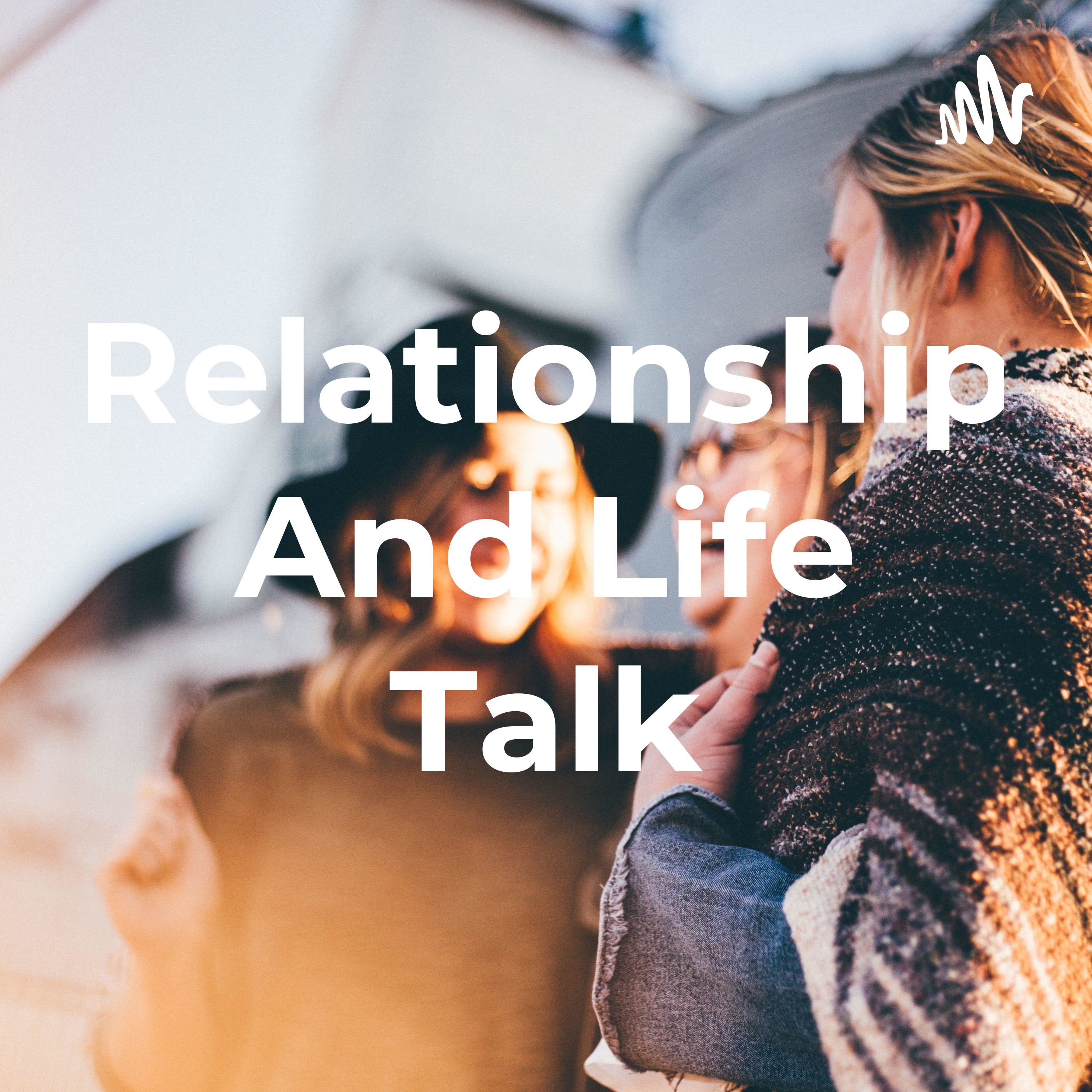 Relationship And Life Talk
