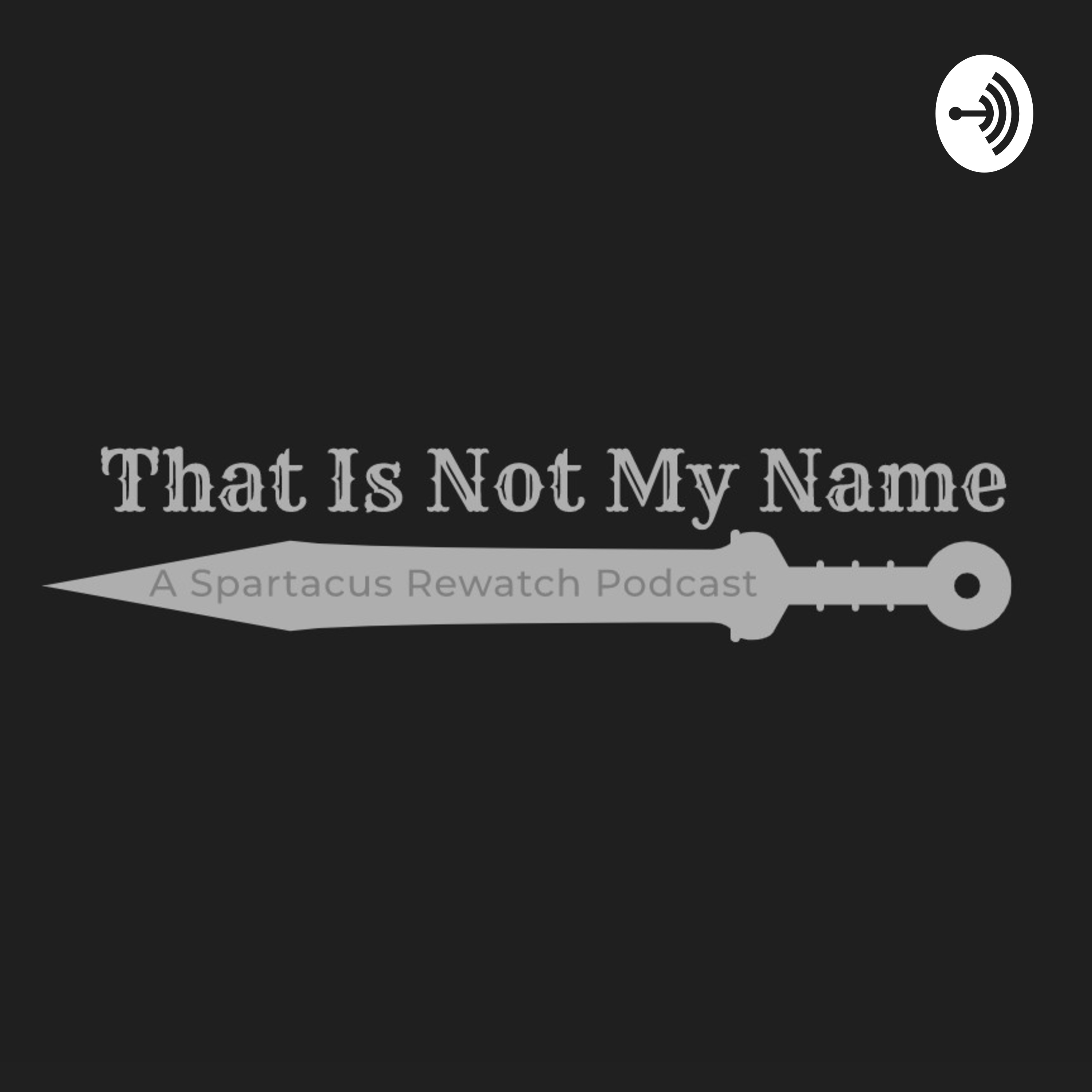 That Is Not My Name: A Spartacus Rewatch Podcast