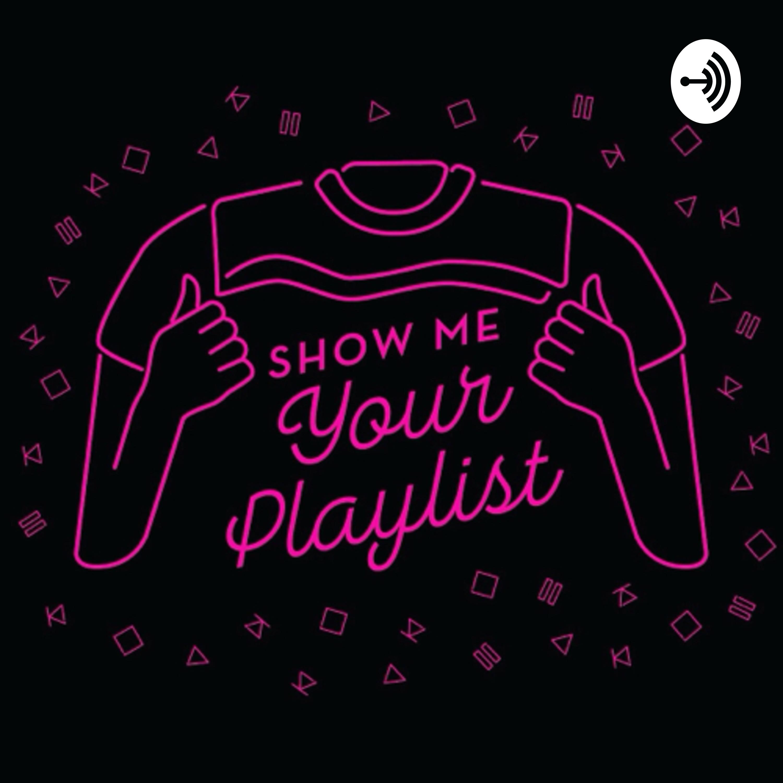 Show Me Your Playlist | Listen via Stitcher for Podcasts