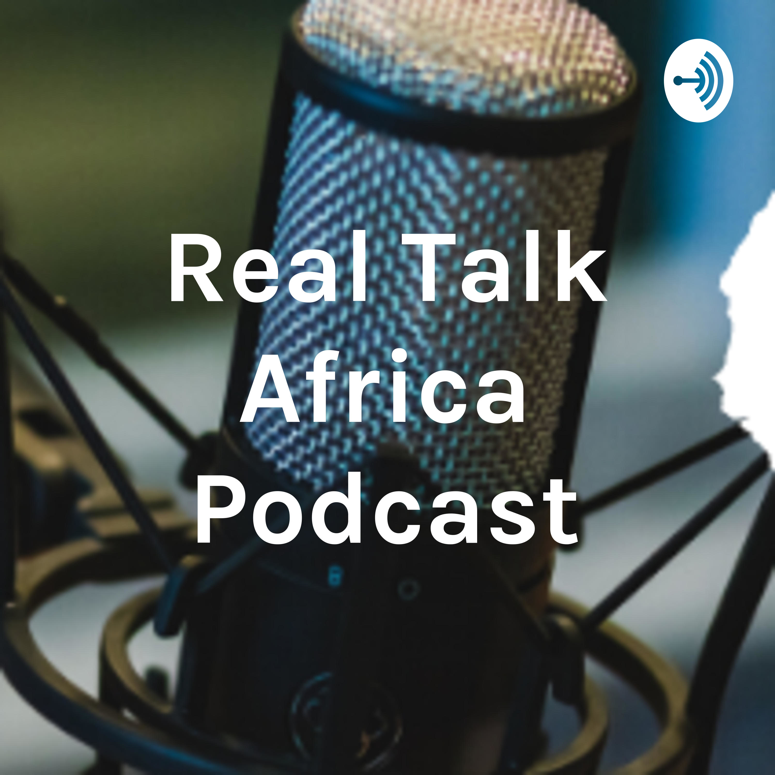 Real Talk Africa Podcast podcast