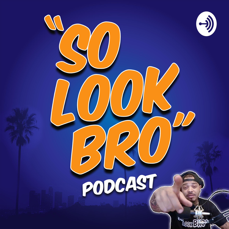 """So Look Bro"" Podcast"
