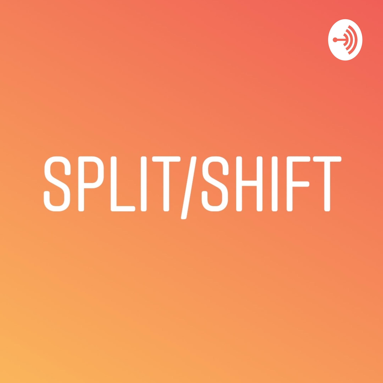 The Split Shift Podcast