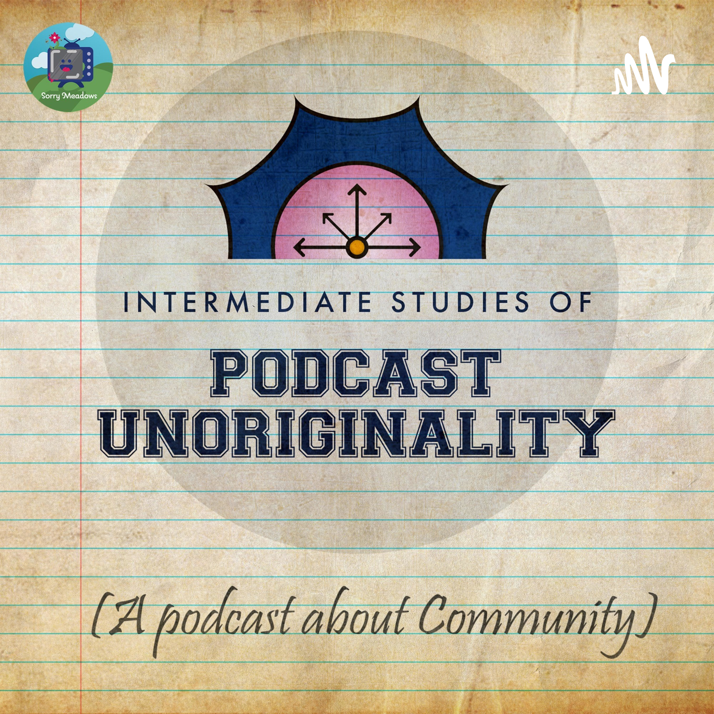 Intermediate Studies of Podcast Unoriginality (A Community Podcast)