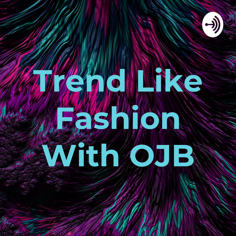 Trend Like Fashion With OJB