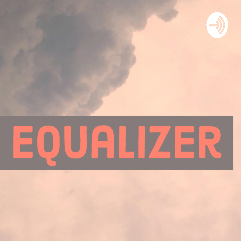 Equalizer   Listen via Stitcher for Podcasts