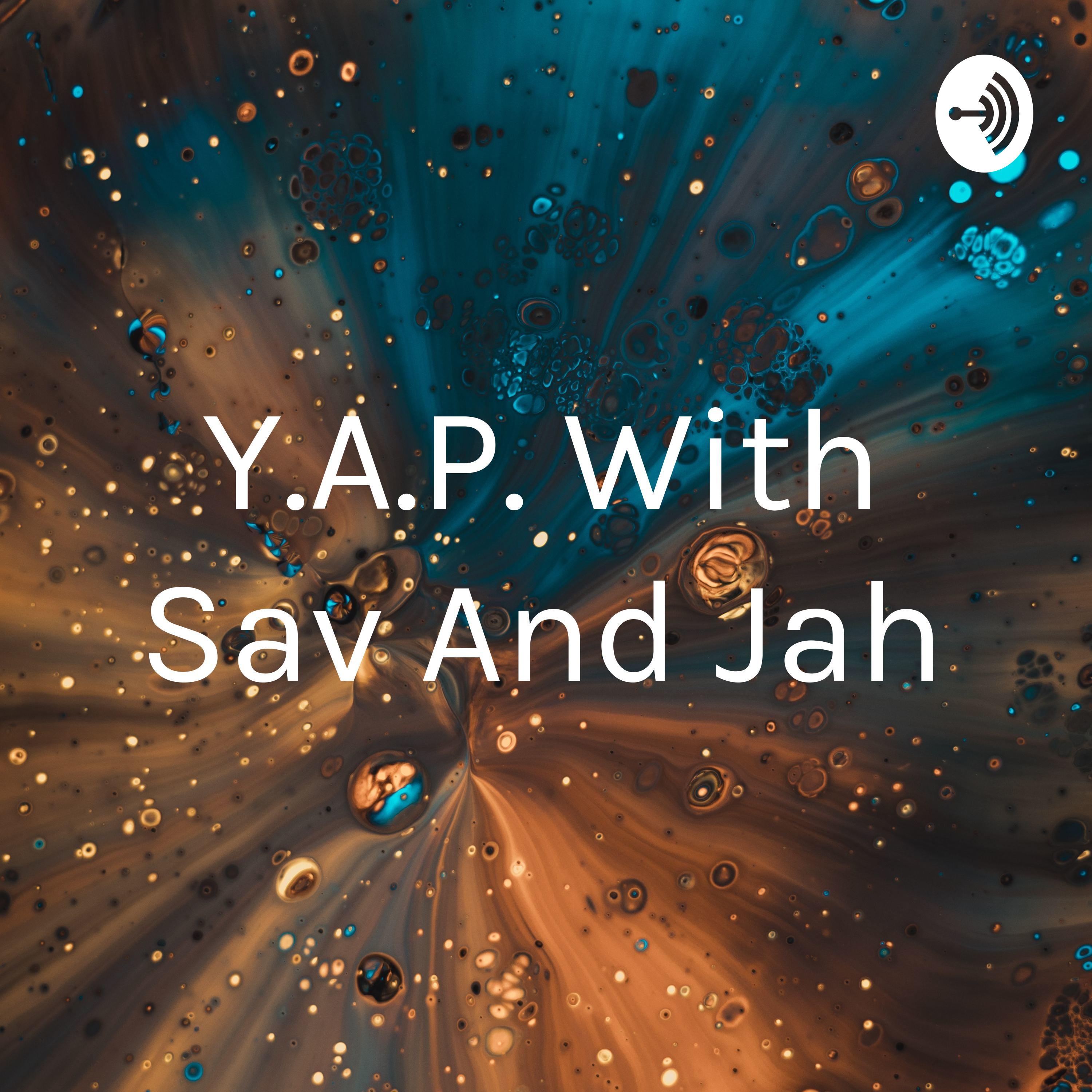 Y.A.P. With Sav And Jah