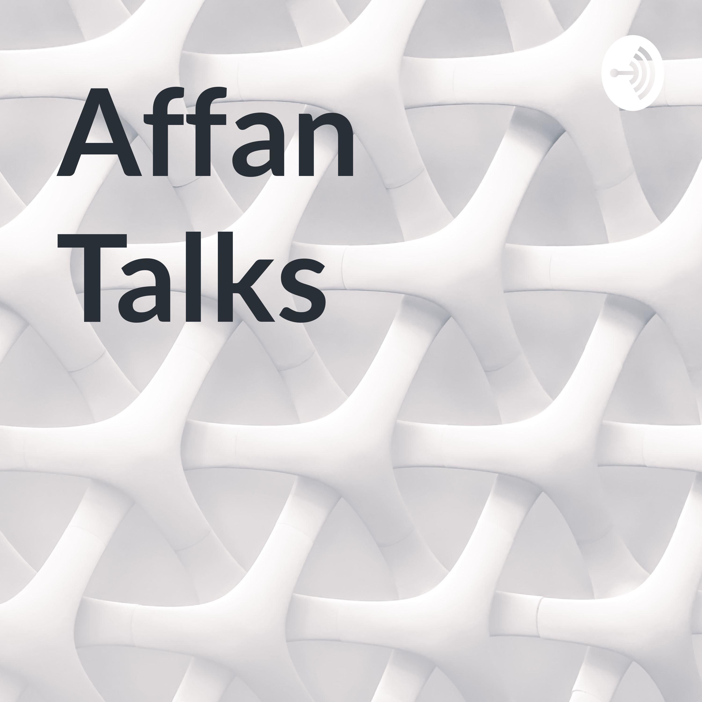 Affan Talks