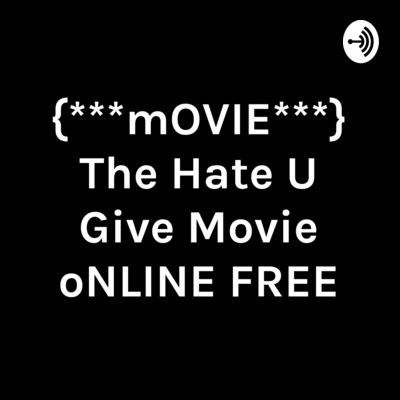 Movie The Hate U Give Movie Online Free A Podcast On Anchor