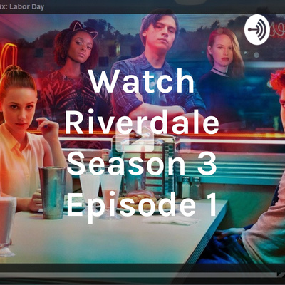 Watch Riverdale Season 3 Episode 1 • A podcast on Anchor