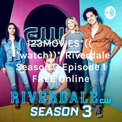 123MOVIES*((**watch))**Riverdale Season 3 Episode 1 FREE