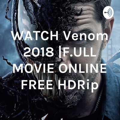 Watch Venom 2018 F Ull Movie Online Free Hdrip A Podcast On Anchor
