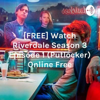 FREE] Watch Riverdale Season 3 Episode 1 (Putlocker) Online