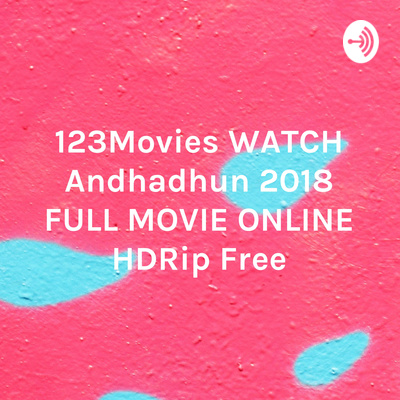 123movies Watch Andhadhun 2018 Full Movie Online Hdrip Free A