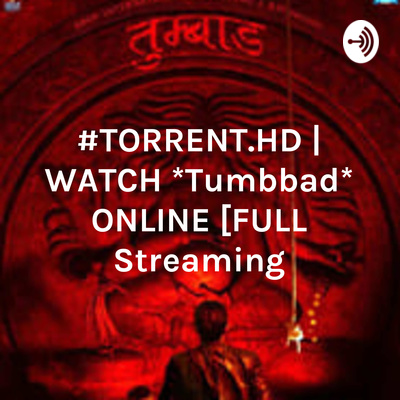 Torrent Hd Watch Tumbbad Online Full Streaming A Podcast On