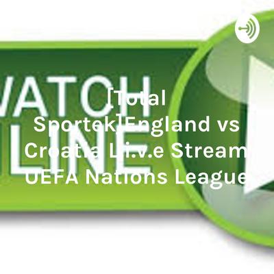 Total Sportek England Vs Croatia L I V E Stream Uefa Nations League A Podcast On Anchor Последние твиты от fc barcelona total sportek (@fcbtotalsportek). anchor