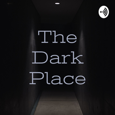 The Dark Place Episode 1 by The Dark Place • A podcast on Anchor