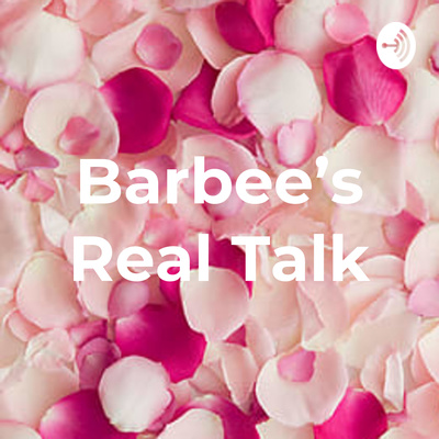 "This is Barbee's Real Talk Introduction  We talk about ""real"