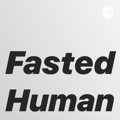 48 Hour Fasting by Fasted Human • A podcast on Anchor