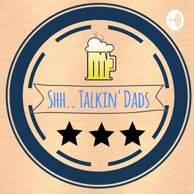 Shh Talkin' Dads