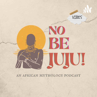 African Creation Stories by No Be Juju! An African Mythology Podcast • A podcast on Anchor